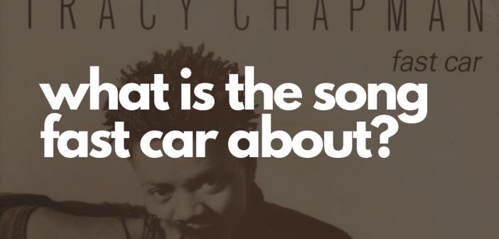 tracy chapman fast car lyrics meaning